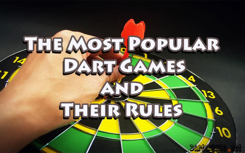 The Most Popular Dart Games and Their Rules