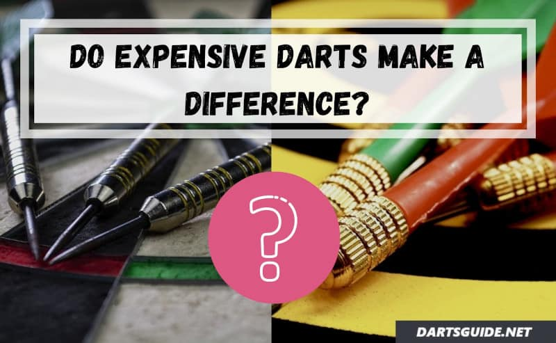 Expensive darts and cheap darts